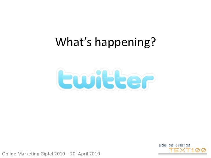 What's happening?     Online Marketing Gipfel 2010 – 20. April 2010