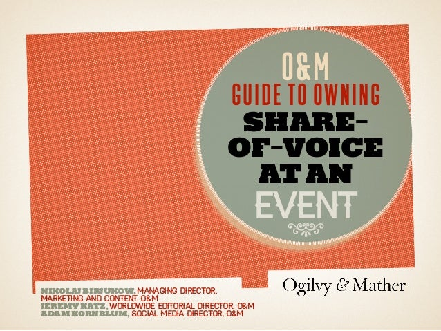 O&M  Guide to owning  shareof-voice at an  Event 8  nikolaj birjukow, Managing Director, Marketing and Content, O&M Jeremy...