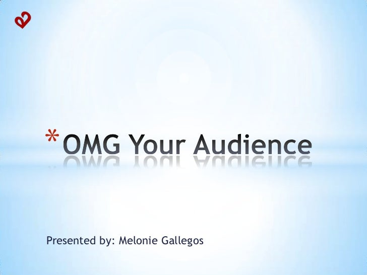 OMG Your Audience<br />Presented by: Melonie Gallegos<br />