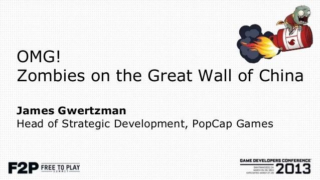 OMG!Zombies on the Great Wall of ChinaJames GwertzmanHead of Strategic Development, PopCap Games