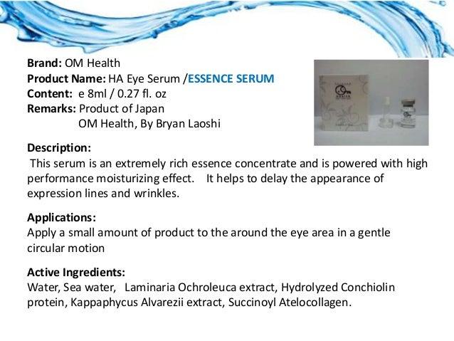 Brand: OM HealthProduct Name: HA Eye Serum /ESSENCE SERUMContent: e 8ml / 0.27 fl. ozRemarks: Product of Japan         OM ...