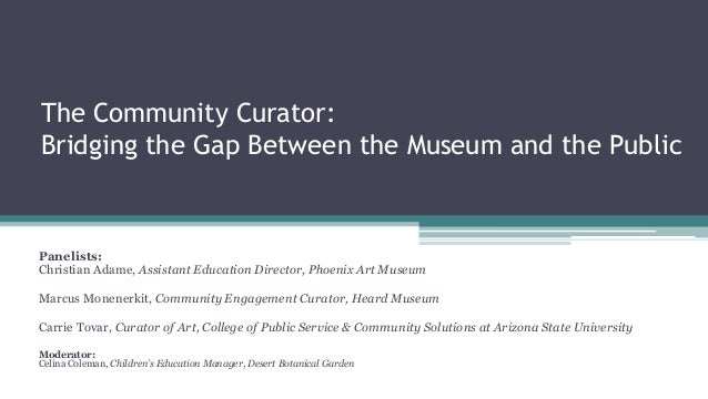 The Community Curator: Bridging the Gap Between the Museum and the Public Panelists: Christian Adame, Assistant Education ...