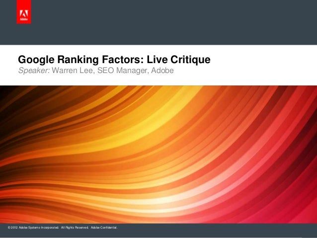 Google Ranking Factors: Live Critique      Speaker: Warren Lee, SEO Manager, Adobe© 2012 Adobe Systems Incorporated. All R...