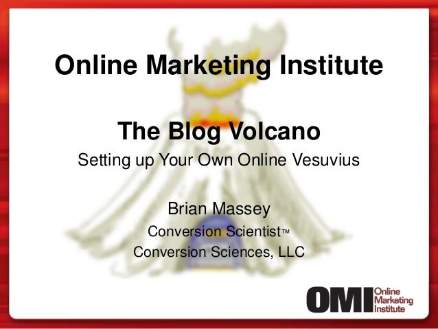 Online Marketing Institute The Blog Volcano Setting up Your Own Online Vesuvius Brian Massey Conversion Scientist™ Convers...