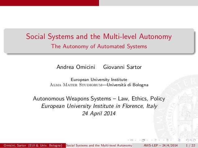 Social Systems and the Multi-level Autonomy The Autonomy of Automated Systems Andrea Omicini Giovanni Sartor European Univ...