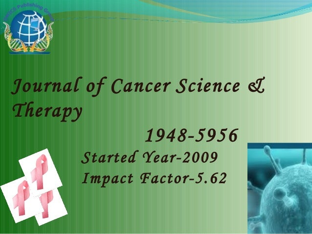 Journal of Cancer Science &Therapy              1948-5956       Started Year-2009       Impact Factor-5.62