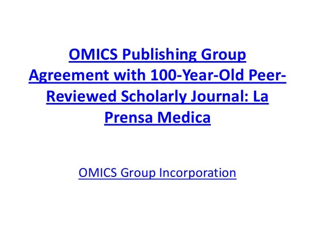 OMICS Publishing Group Agreement with 100-Year-Old Peer- Reviewed Scholarly Journal: La Prensa Medica OMICS Group Incorpor...