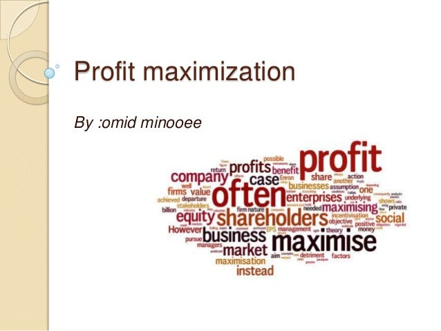 profit maximization hypothesis The profit maximizing level of output and price will be the same as the revenue maximizing level of output and price, ie both have an output level of oa, and price rcaciqoac.
