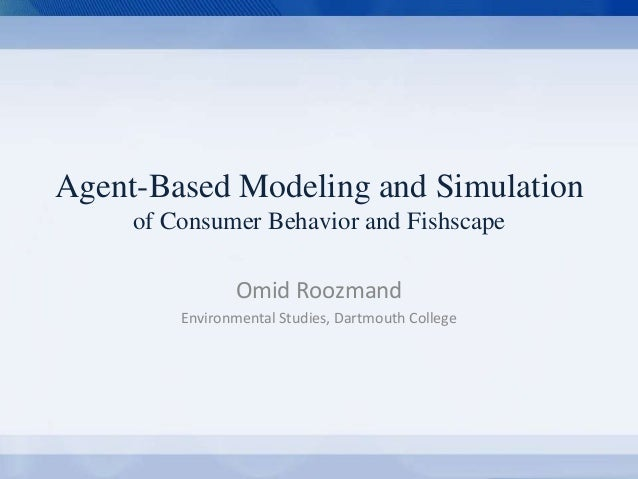 Agent-Based Modeling and Simulation  of Consumer Behavior and Fishscape  Omid Roozmand  Environmental Studies, Dartmouth C...