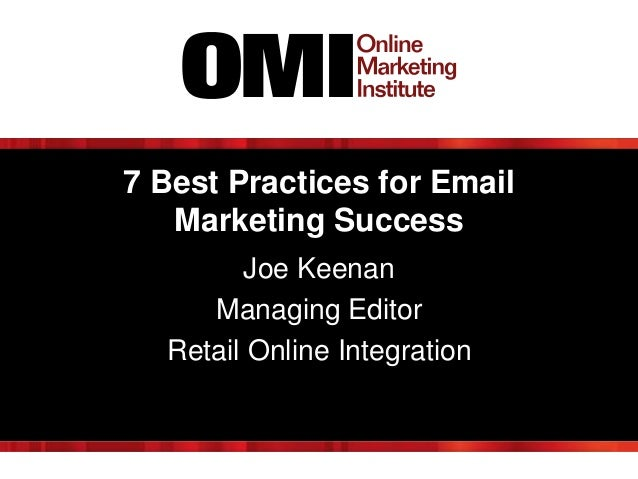 7 Best Practices for Email Marketing Success Joe Keenan Managing Editor Retail Online Integration