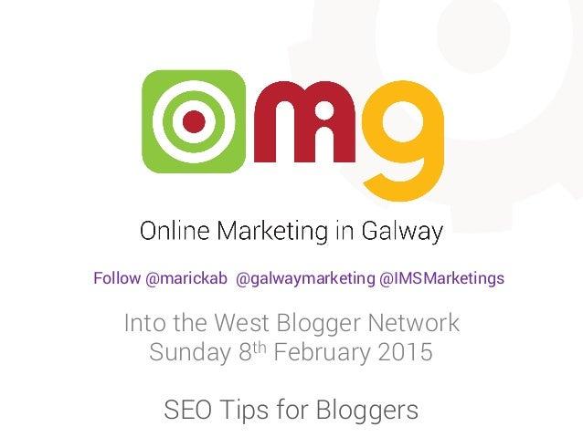 Into the West Blogger Network Sunday 8th February 2015 SEO Tips for Bloggers Follow @marickab @galwaymarketing @IMSMarketi...