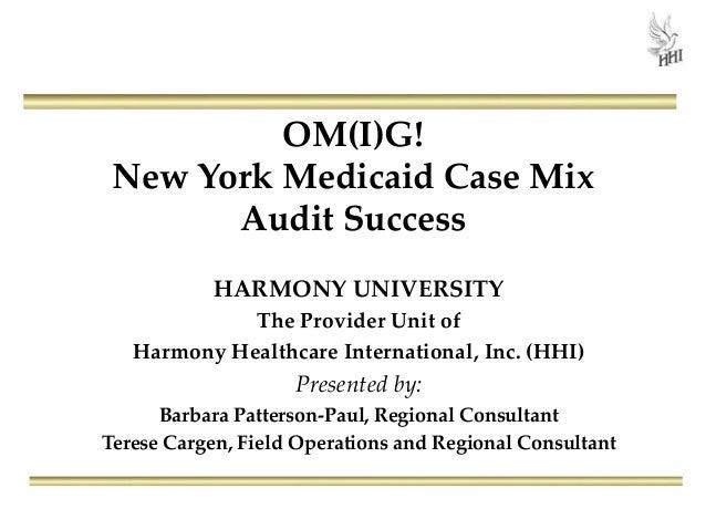 OM(I)G! New York Medicaid Case Mix Audit Success HARMONY UNIVERSITY The Provider Unit of Harmony Healthcare International,...