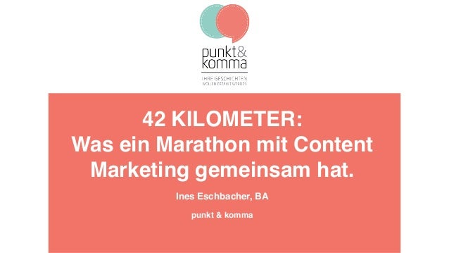 42 KILOMETER: Was ein Marathon mit Content Marketing gemeinsam hat. Ines Eschbacher, BA punkt & komma