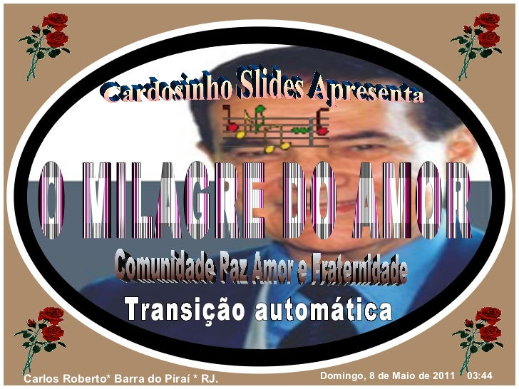 Cardosinho Slides Apresenta O MILAGRE DO AMOR Comunidade Paz Amor e Fraternidade Transição automática
