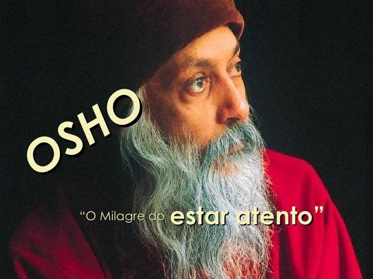 """OSHO """" O Milagre do   estar atento """""""