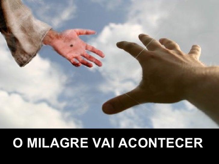 O MILAGRE VAI ACONTECER