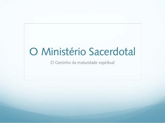 O Ministério Sacerdotal    O Caminho da maturidade espiritual
