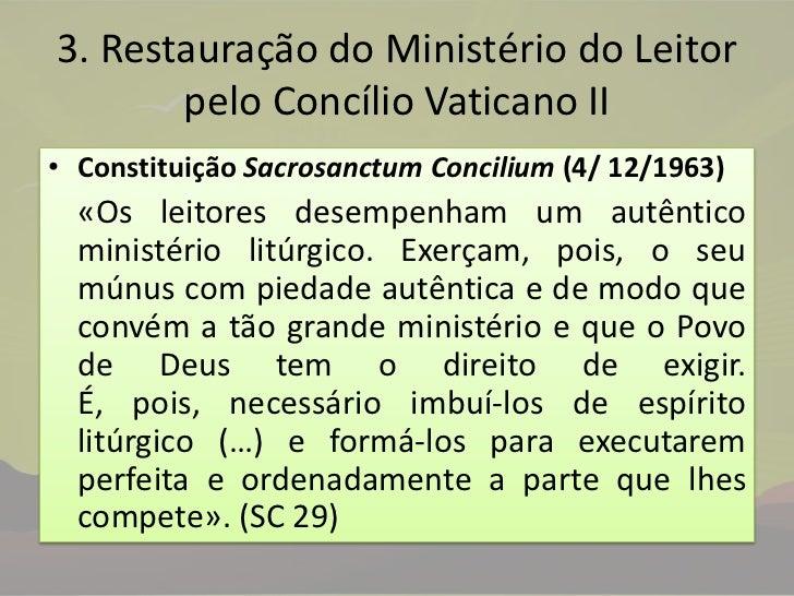 3. Restauração do Ministério do Leitor pelo Concílio Vaticano II<br />Constituição SacrosanctumConcilium(4/ 12/1963)<br />...