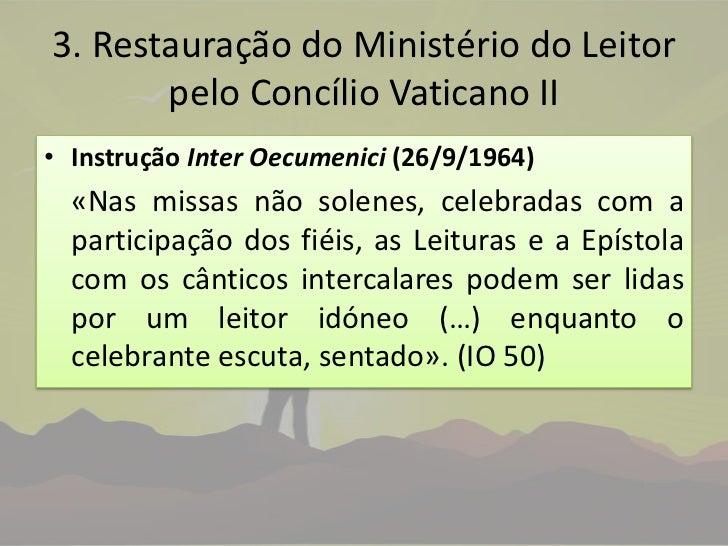 3. Restauração do Ministério do Leitor pelo Concílio Vaticano II<br />Instrução InterOecumenici(26/9/1964)<br />«Nas missa...