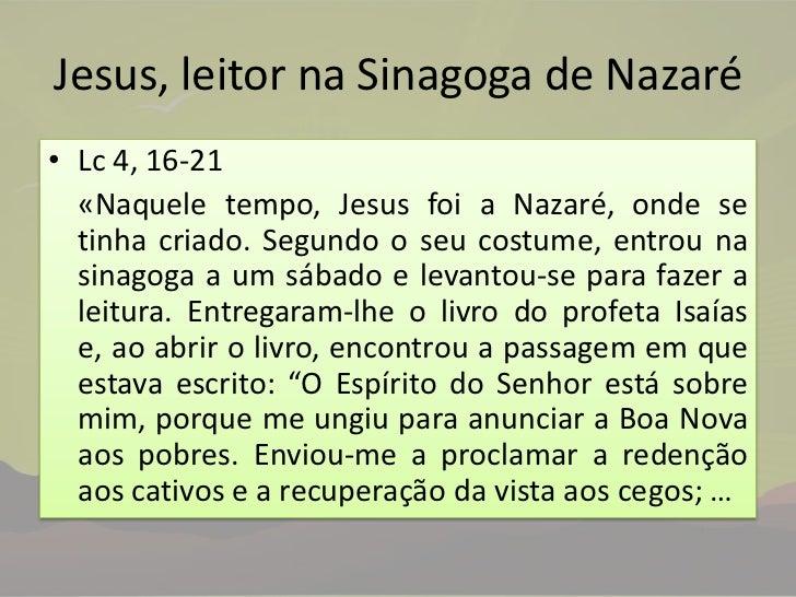 Jesus, leitor na Sinagoga de Nazaré<br />Lc 4, 16-21<br />«Naquele tempo, Jesus foi a Nazaré, onde se tinha criado. Segun...