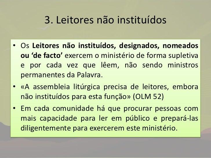 3. Leitores não instituídos<br />Os Leitores não instituídos, designados, nomeados ou 'de facto' exercem o ministério de f...