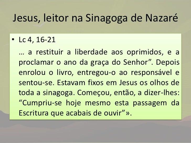 Jesus, leitor na Sinagoga de Nazaré<br />Lc 4, 16-21<br />… a restituir a liberdade aos oprimidos, e a proclamar o ano da...