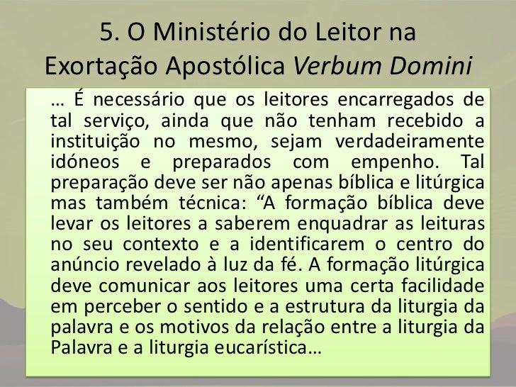 5. O Ministério do Leitor na Exortação Apostólica VerbumDomini<br />… É necessário que os leitores encarregados de tal se...