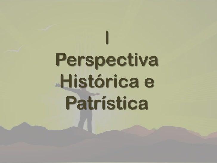 IPerspectivaHistórica e Patrística<br />
