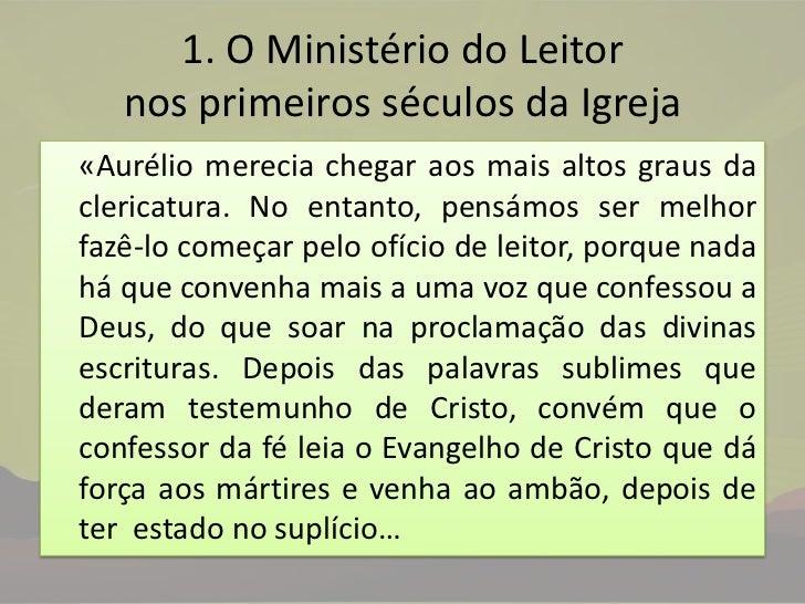 1. O Ministério do Leitor nos primeiros séculos da Igreja<br />«Aurélio merecia chegar aos mais altos graus da clericatura...
