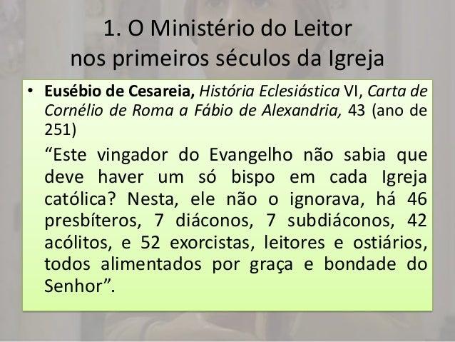 1. O Ministério do Leitor      nos primeiros séculos da Igreja• Eusébio de Cesareia, História Eclesiástica VI, Carta de  C...