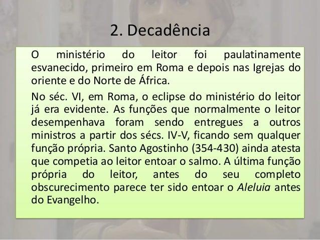 2. DecadênciaO ministério do leitor foi paulatinamenteesvanecido, primeiro em Roma e depois nas Igrejas dooriente e do Nor...