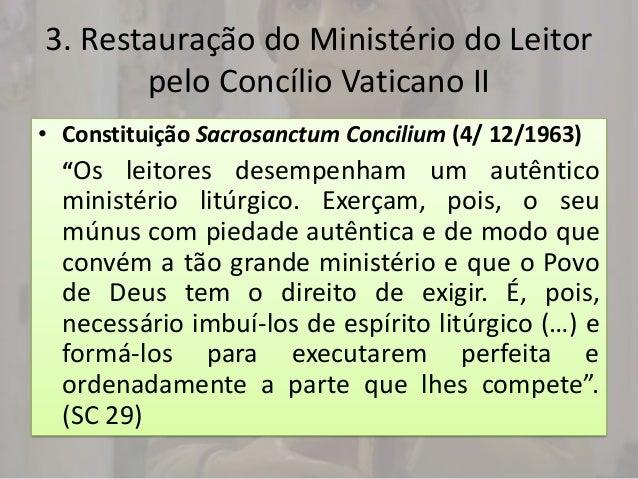 3. Restauração do Ministério do Leitor       pelo Concílio Vaticano II• Constituição Sacrosanctum Concilium (4/ 12/1963)  ...