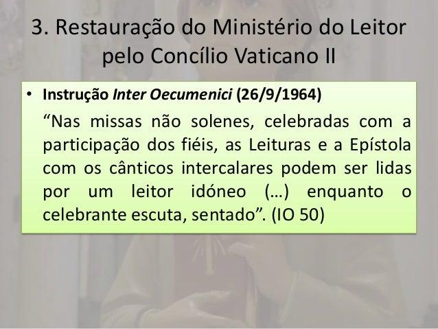 """3. Restauração do Ministério do Leitor       pelo Concílio Vaticano II• Instrução Inter Oecumenici (26/9/1964)  """"Nas missa..."""