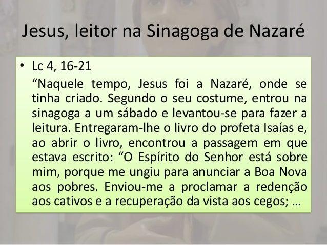 """Jesus, leitor na Sinagoga de Nazaré• Lc 4, 16-21  """"Naquele tempo, Jesus foi a Nazaré, onde se  tinha criado. Segundo o seu..."""