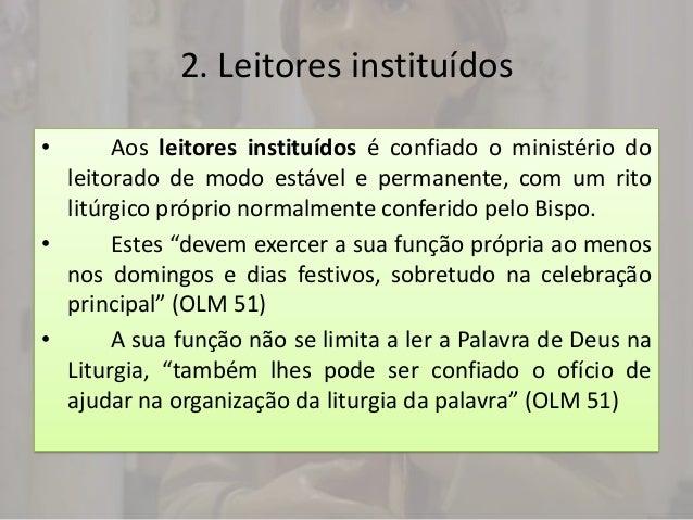 2. Leitores instituídos•      Aos leitores instituídos é confiado o ministério do  leitorado de modo estável e permanente,...