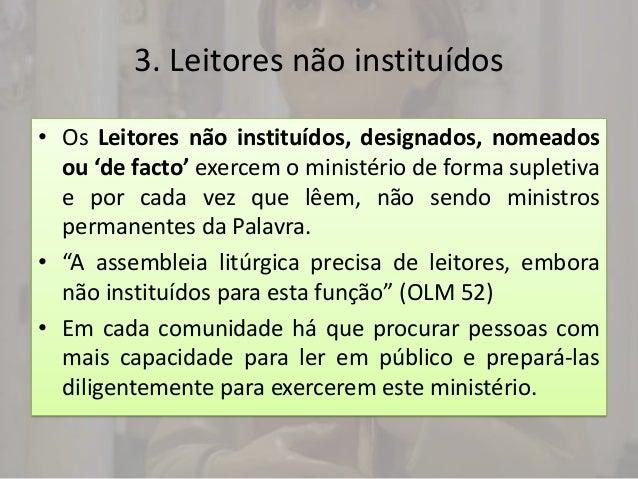 3. Leitores não instituídos• Os Leitores não instituídos, designados, nomeados  ou 'de facto' exercem o ministério de form...