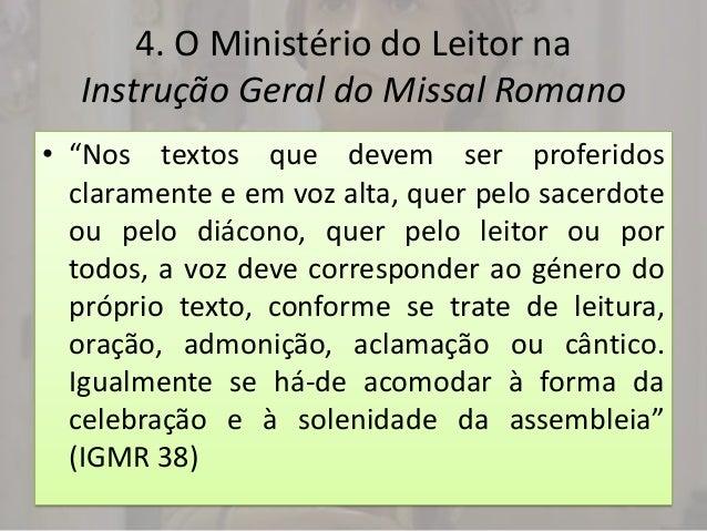"""4. O Ministério do Leitor na  Instrução Geral do Missal Romano• """"Nos textos que devem ser proferidos  claramente e em voz ..."""