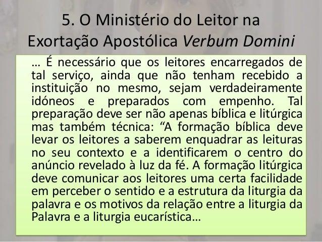 5. O Ministério do Leitor naExortação Apostólica Verbum Domini… É necessário que os leitores encarregados detal serviço, a...
