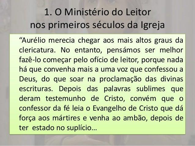 """1. O Ministério do Leitor   nos primeiros séculos da Igreja""""Aurélio merecia chegar aos mais altos graus daclericatura. No ..."""