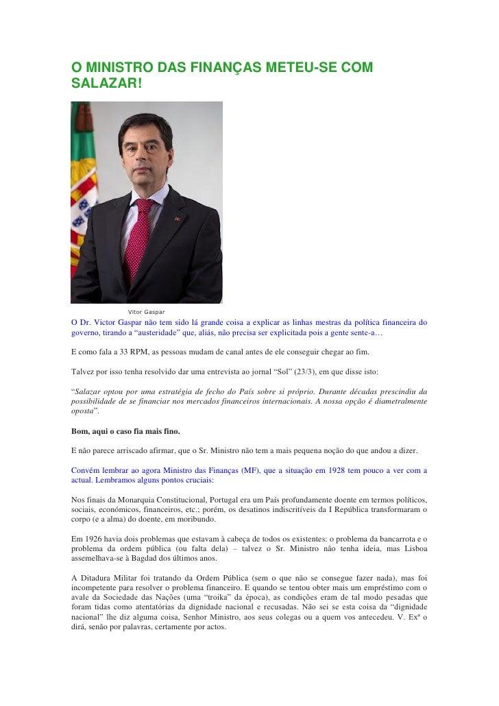 O MINISTRO DAS FINANÇAS METEU-SE COMSALAZAR!                 Vitor GasparO Dr. Victor Gaspar não tem sido lá grande coisa ...