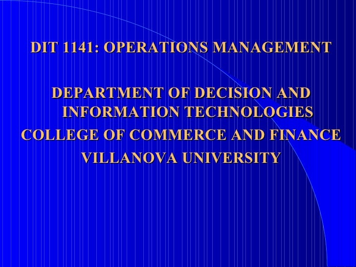 DIT 1141: OPERATIONS MANAGEMENT DEPARTMENT OF DECISION AND INFORMATION TECHNOLOGIES COLLEGE OF COMMERCE AND FINANCE VILLAN...
