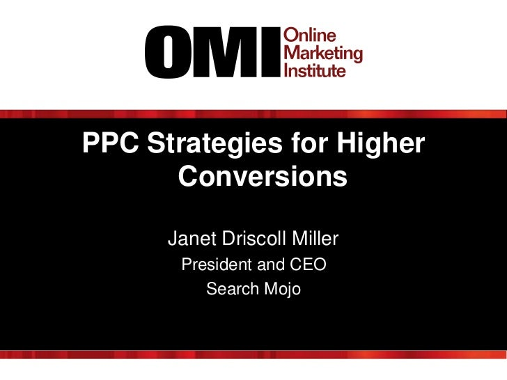 PPC Strategies for Higher      Conversions      Janet Driscoll Miller       President and CEO          Search Mojo