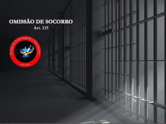 Art. 135 OMISSÃO DE SOCORRO