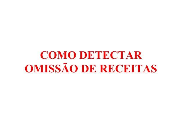 COMO DETECTAR OMISSÃO DE RECEITAS