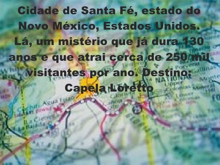 Cidade de Santa Fé, estado do Novo México, Estados Unidos. Lá, um mistério que já dura 130 anos e que atrai cerca de 250 m...