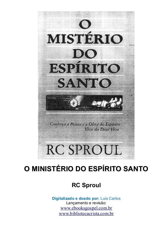O MINISTÉRIO DO ESPÍRITO SANTOO MINISTÉRIO DO ESPÍRITO SANTO RC Sproul Digitalizado e doado por: Luis Carlos Lançamento e ...