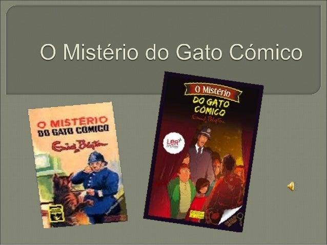  Autora: Enid  Blyton  Editora: Oficina do Livro  Coleção: Mistério  Titulo: O Mistério do Gato Cómico  Publicado pel...