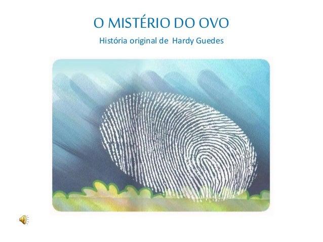 O MISTÉRIODO OVO História original de Hardy Guedes