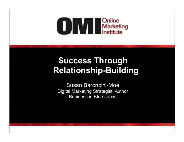 Success Through Relationship-Building Susan Baroncini-Moe Digital Marketing Strategist, Author Business in Blue Jeans