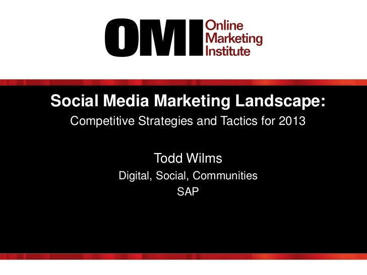 Social Media Marketing Landscape:  Competitive Strategies and Tactics for 2013                 Todd Wilms          Digital...